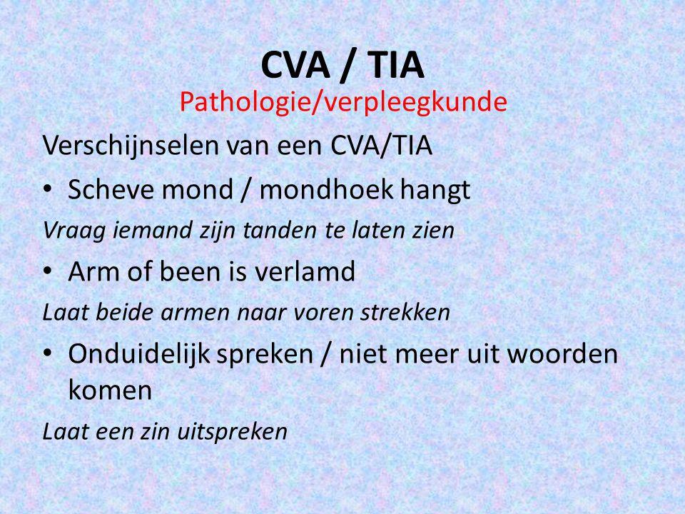 CVA / TIA Pathologie/verpleegkunde Verschijnselen van een CVA/TIA Scheve mond / mondhoek hangt Vraag iemand zijn tanden te laten zien Arm of been is v