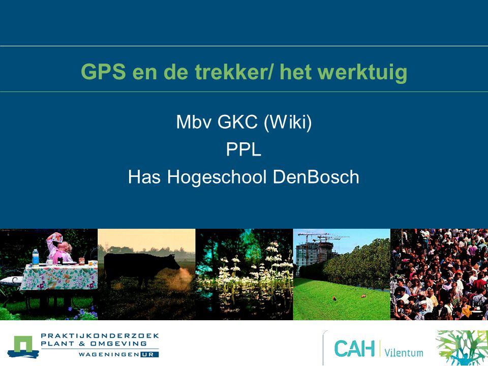 GPS en de trekker/ het werktuig Mbv GKC (Wiki) PPL Has Hogeschool DenBosch
