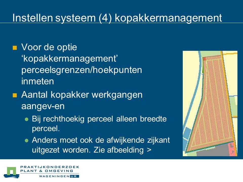 Instellen systeem (4) kopakkermanagement Voor de optie 'kopakkermanagement' perceelsgrenzen/hoekpunten inmeten Aantal kopakker werkgangen aangev-en Bij rechthoekig perceel alleen breedte perceel.