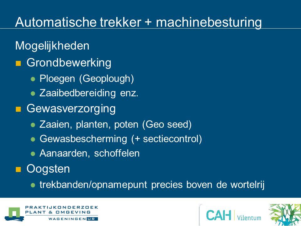 Automatische trekker + machinebesturing Mogelijkheden Grondbewerking Ploegen (Geoplough) Zaaibedbereiding enz.