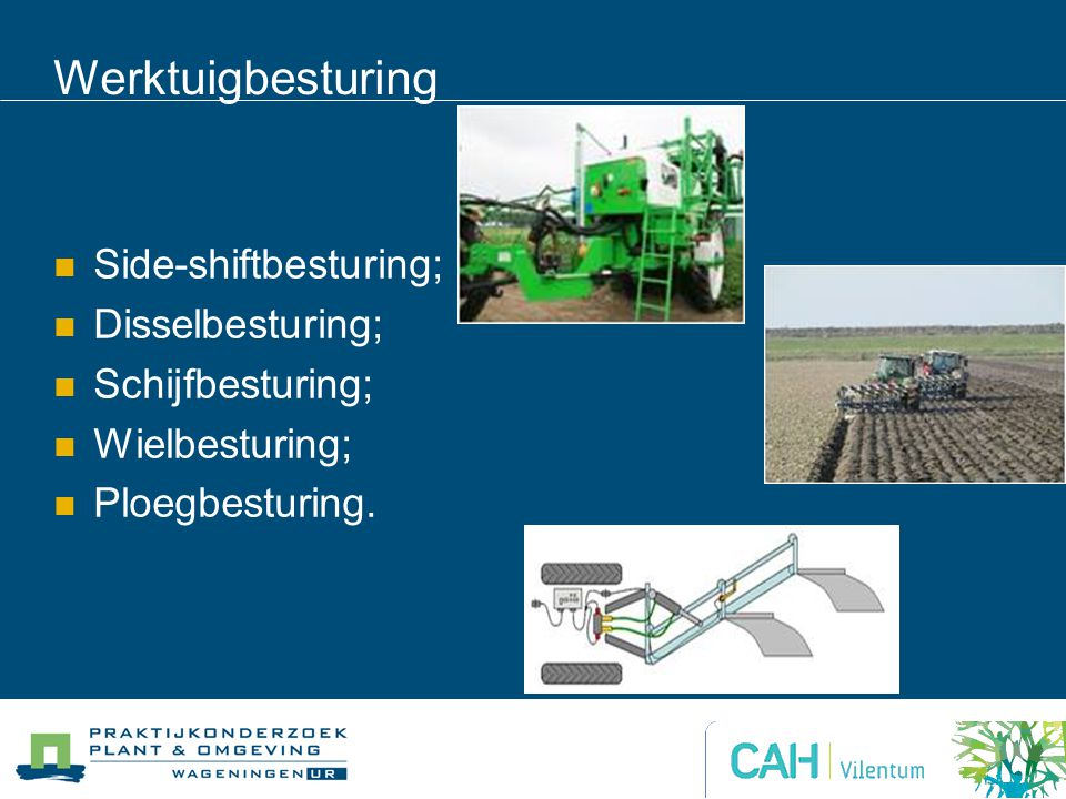 Werktuigbesturing Side-shiftbesturing; Disselbesturing; Schijfbesturing; Wielbesturing; Ploegbesturing.