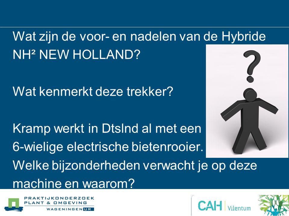 Wat zijn de voor- en nadelen van de Hybride NH² NEW HOLLAND? Wat kenmerkt deze trekker? Kramp werkt in Dtslnd al met een 6-wielige electrische bietenr