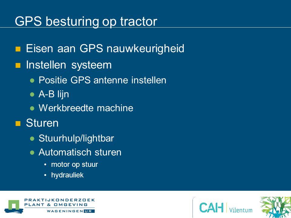 GPS besturing op tractor Eisen aan GPS nauwkeurigheid Instellen systeem Positie GPS antenne instellen A-B lijn Werkbreedte machine Sturen Stuurhulp/lightbar Automatisch sturen motor op stuur hydrauliek