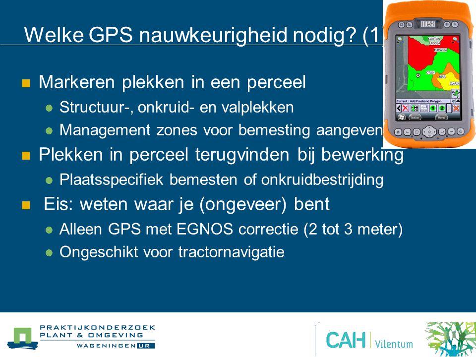 Welke GPS nauwkeurigheid nodig? (1) Markeren plekken in een perceel Structuur-, onkruid- en valplekken Management zones voor bemesting aangeven Plekke