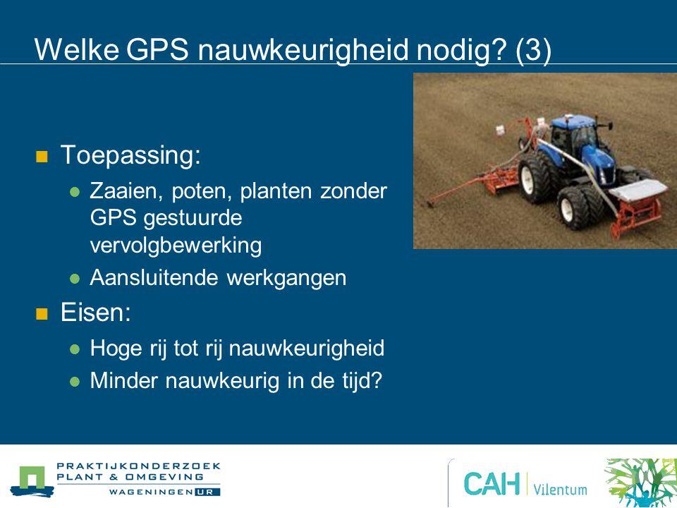 Welke GPS nauwkeurigheid nodig? (3) Toepassing: Zaaien, poten, planten zonder GPS gestuurde vervolgbewerking Aansluitende werkgangen Eisen: Hoge rij t