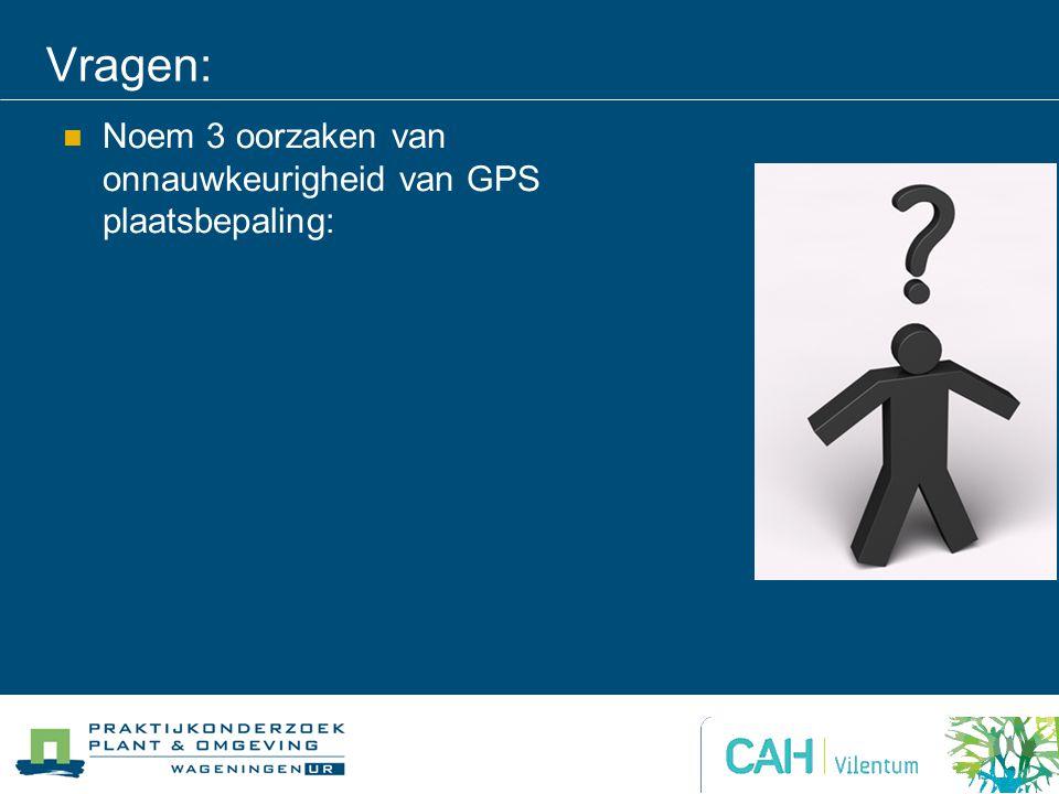 Vragen: Noem 3 oorzaken van onnauwkeurigheid van GPS plaatsbepaling: