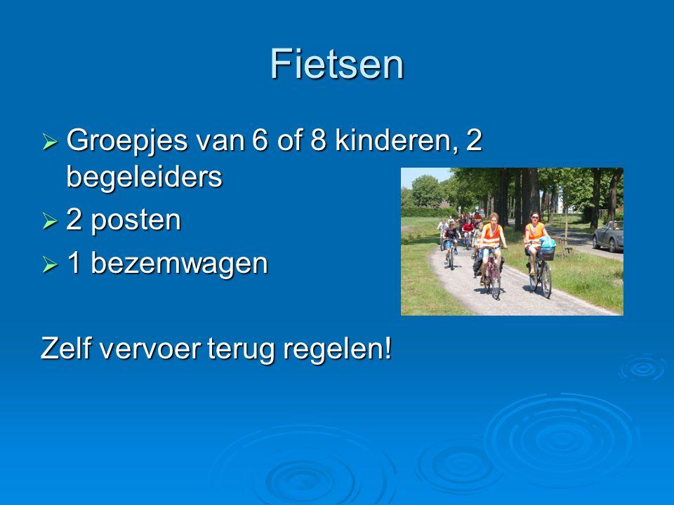 Fietsen  Groepjes van 6 of 8 kinderen, 2 begeleiders  2 posten  1 bezemwagen Zelf vervoer terug regelen!