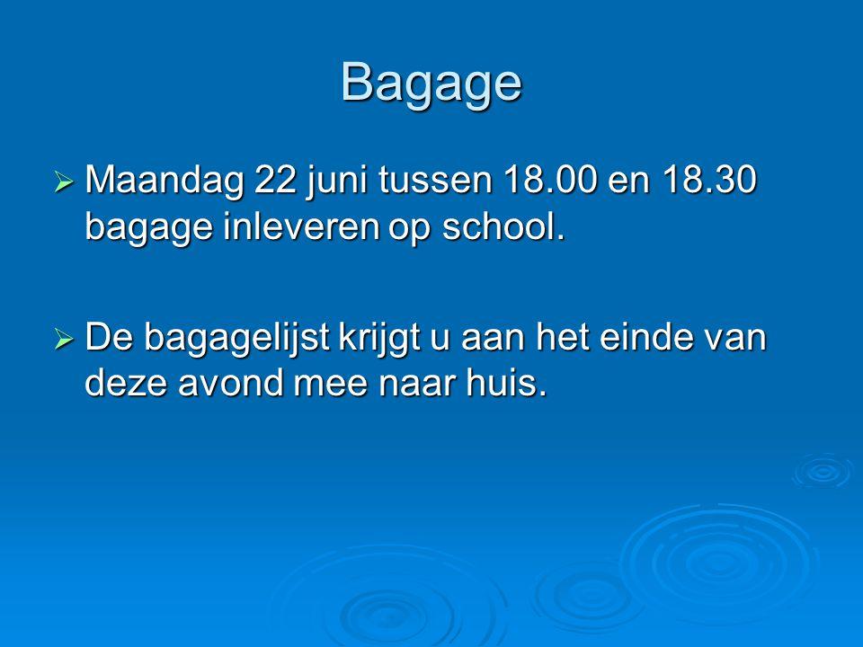 Bagage  Maandag 22 juni tussen 18.00 en 18.30 bagage inleveren op school.  De bagagelijst krijgt u aan het einde van deze avond mee naar huis.