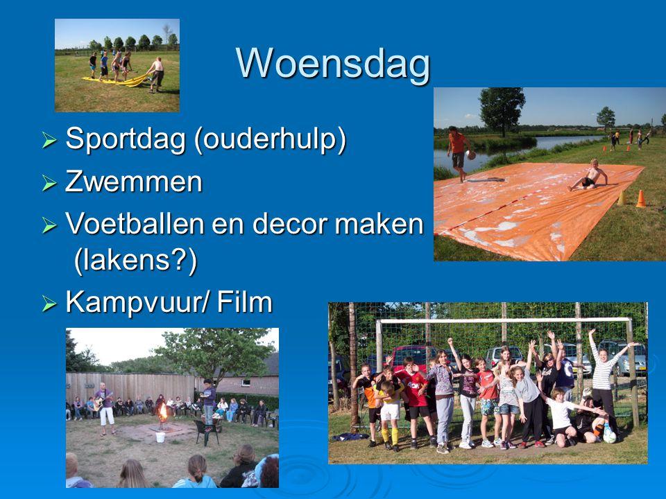 Woensdag  Sportdag (ouderhulp)  Zwemmen  Voetballen en decor maken (lakens?)  Kampvuur/ Film