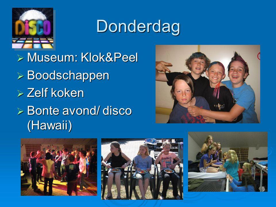 Donderdag  Museum: Klok&Peel  Boodschappen  Zelf koken  Bonte avond/ disco (Hawaii)