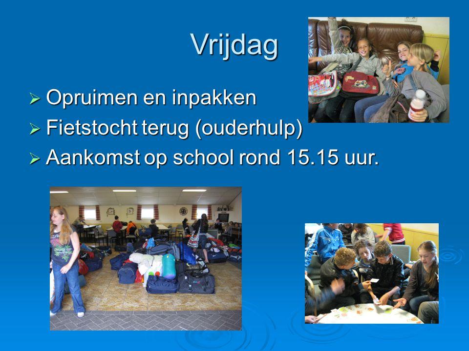 Vrijdag  Opruimen en inpakken  Fietstocht terug (ouderhulp)  Aankomst op school rond 15.15 uur.