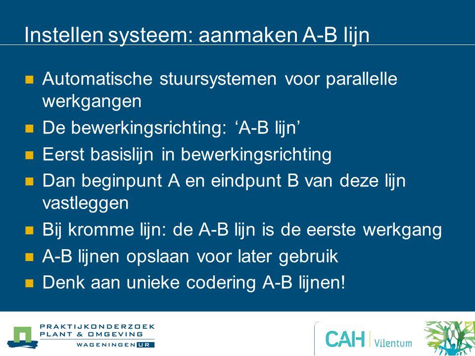 Instellen systeem: aanmaken A-B lijn Automatische stuursystemen voor parallelle werkgangen De bewerkingsrichting: 'A-B lijn' Eerst basislijn in bewerk