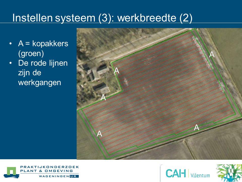 Instellen systeem (3): werkbreedte (2) A A A A A A = kopakkers (groen) De rode lijnen zijn de werkgangen