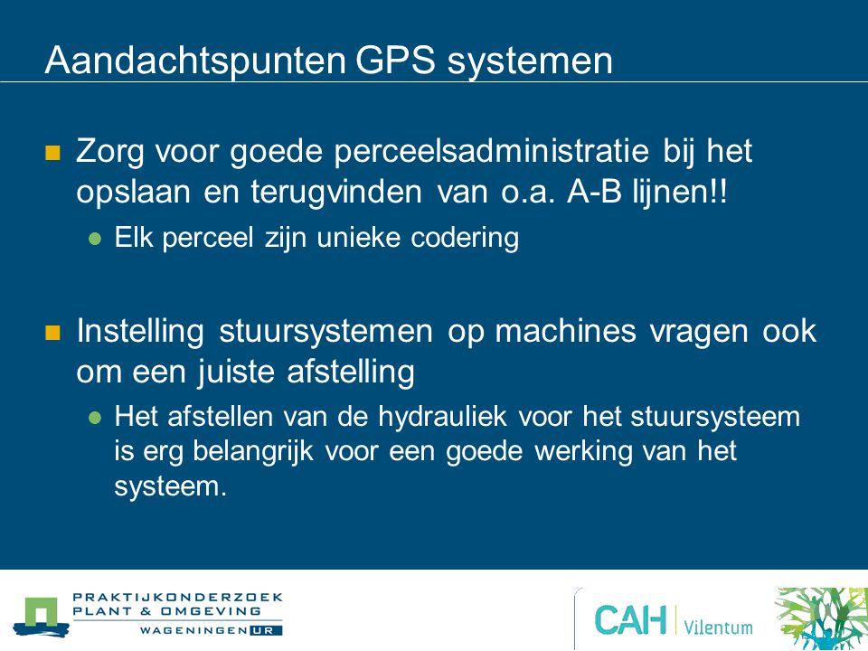 Aandachtspunten GPS systemen Zorg voor goede perceelsadministratie bij het opslaan en terugvinden van o.a. A-B lijnen!! Elk perceel zijn unieke coderi