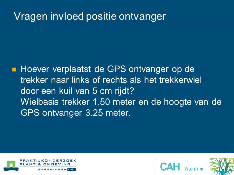 Vragen invloed positie ontvanger Hoever verplaatst de GPS ontvanger op de trekker naar links of rechts als het trekkerwiel door een kuil van 5 cm rijdt.