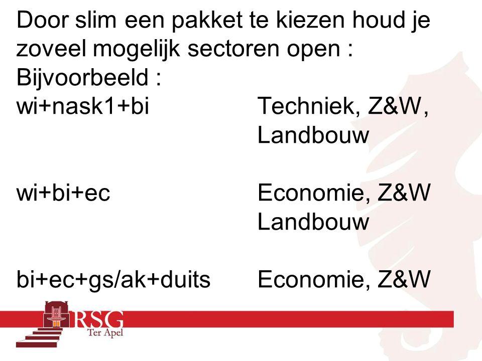 Door slim een pakket te kiezen houd je zoveel mogelijk sectoren open : Bijvoorbeeld : wi+nask1+biTechniek, Z&W, Landbouw wi+bi+ecEconomie, Z&W Landbouw bi+ec+gs/ak+duitsEconomie, Z&W