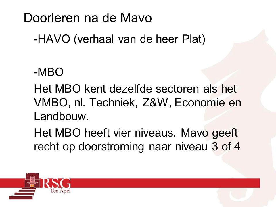 Doorleren na de Mavo -HAVO (verhaal van de heer Plat) -MBO Het MBO kent dezelfde sectoren als het VMBO, nl.