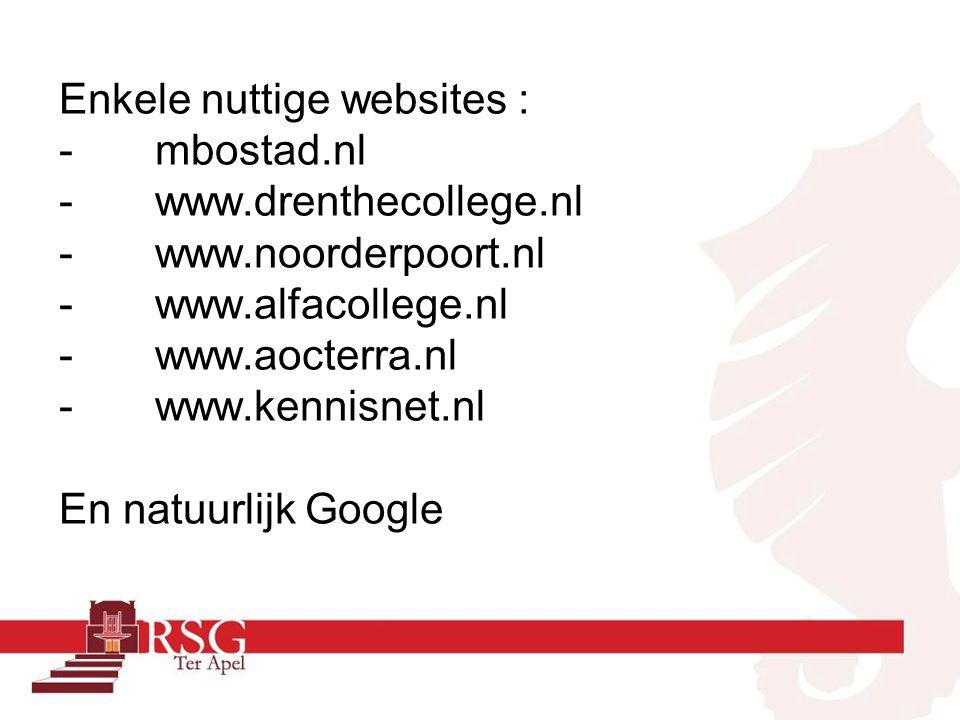 Enkele nuttige websites : -mbostad.nl -www.drenthecollege.nl -www.noorderpoort.nl -www.alfacollege.nl -www.aocterra.nl -www.kennisnet.nl En natuurlijk Google