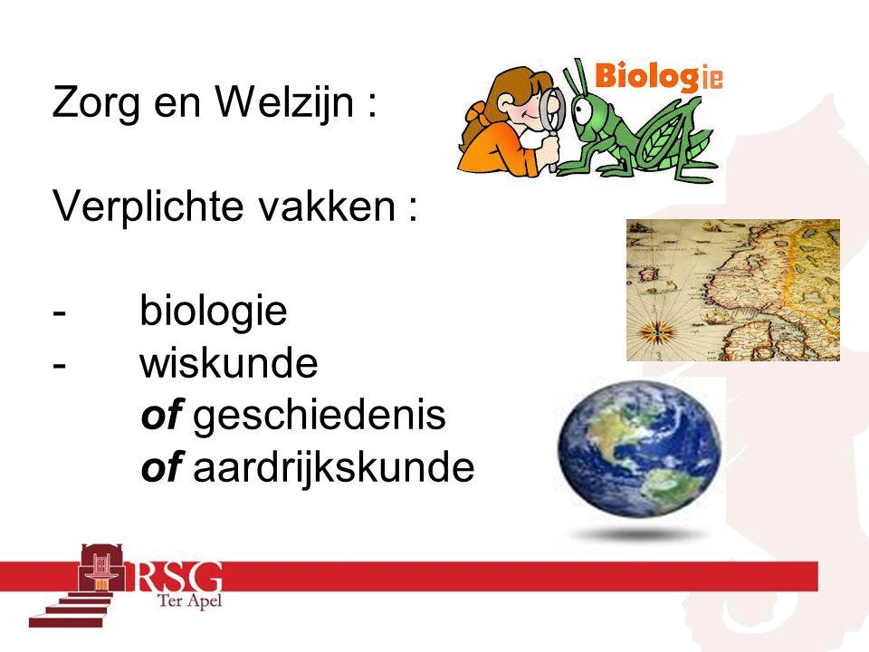 Zorg en Welzijn : Verplichte vakken : -biologie -wiskunde of geschiedenis of aardrijkskunde