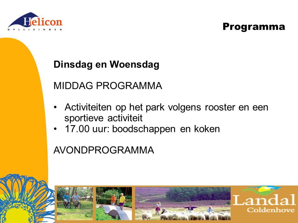 Programma Dinsdag en Woensdag MIDDAG PROGRAMMA Activiteiten op het park volgens rooster en een sportieve activiteit 17.00 uur: boodschappen en koken AVONDPROGRAMMA