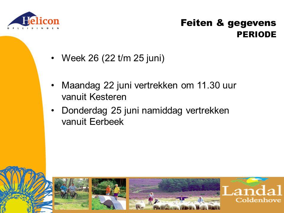 Feiten & gegevens PERIODE Week 26 (22 t/m 25 juni) Maandag 22 juni vertrekken om 11.30 uur vanuit Kesteren Donderdag 25 juni namiddag vertrekken vanuit Eerbeek