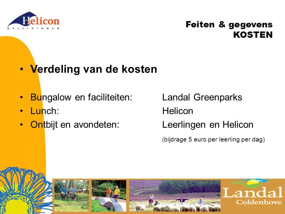 Feiten & gegevens KOSTEN Verdeling van de kosten Bungalow en faciliteiten:Landal Greenparks Lunch:Helicon Ontbijt en avondeten:Leerlingen en Helicon (bijdrage 5 euro per leerling per dag)