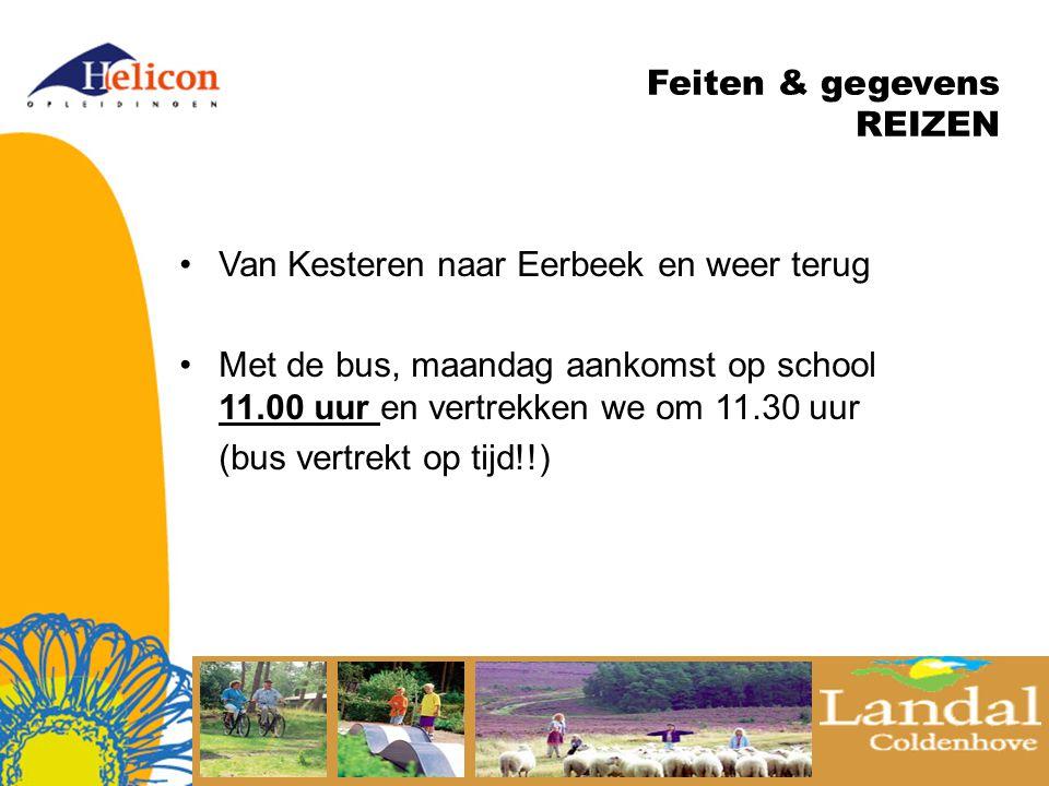 Feiten & gegevens REIZEN Van Kesteren naar Eerbeek en weer terug Met de bus, maandag aankomst op school 11.00 uur en vertrekken we om 11.30 uur (bus vertrekt op tijd!!)