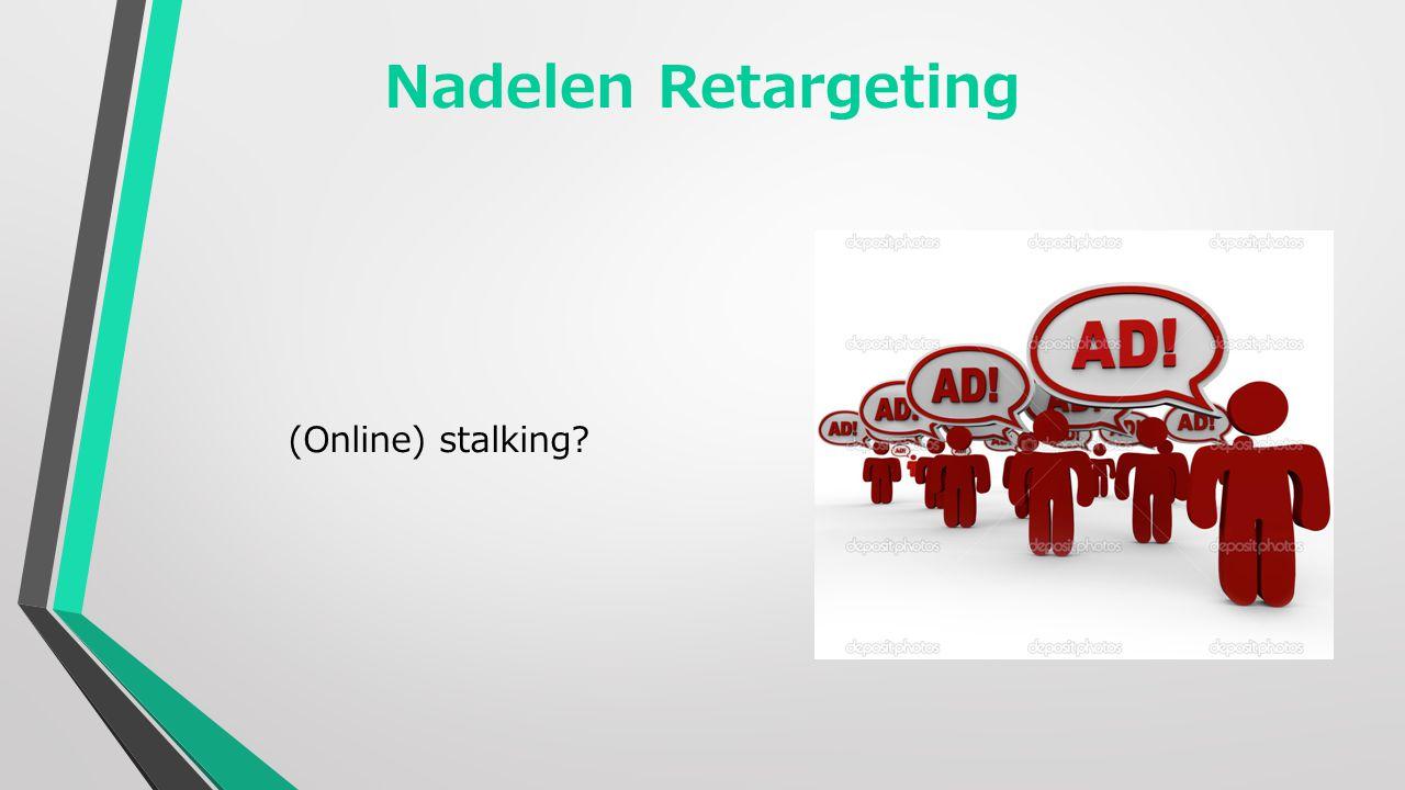 Nadelen Retargeting (Online) stalking
