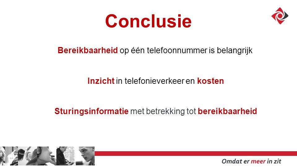 Conclusie Bereikbaarheid op één telefoonnummer is belangrijk Inzicht in telefonieverkeer en kosten Sturingsinformatie met betrekking tot bereikbaarheid
