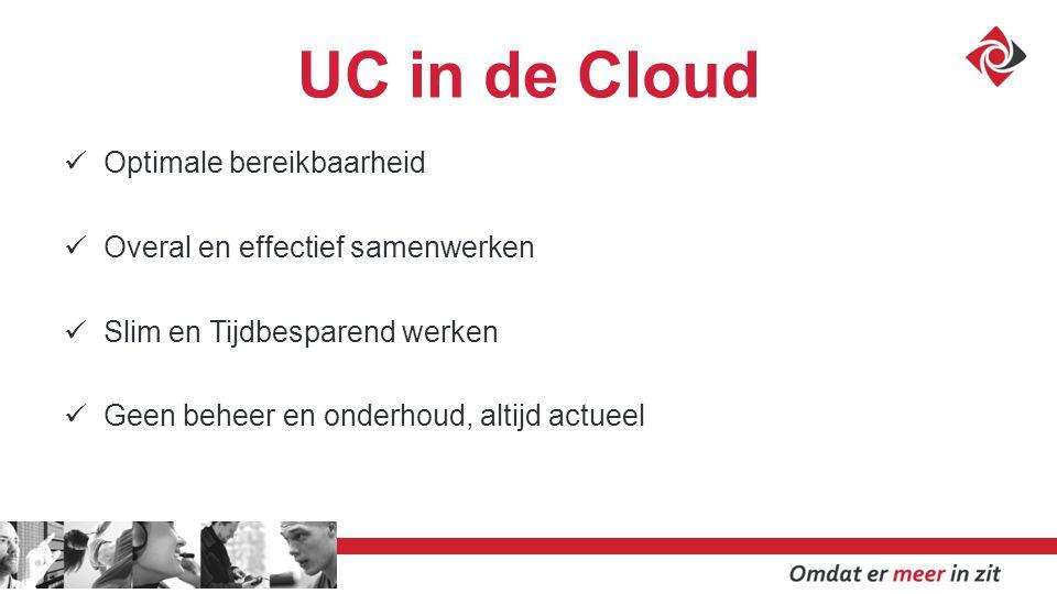 UC in de Cloud Optimale bereikbaarheid Overal en effectief samenwerken Slim en Tijdbesparend werken Geen beheer en onderhoud, altijd actueel