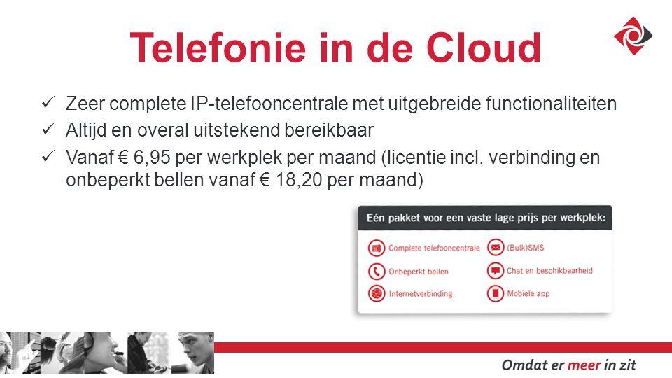 Telefonie in de Cloud Zeer complete IP-telefooncentrale met uitgebreide functionaliteiten Altijd en overal uitstekend bereikbaar Vanaf € 6,95 per werkplek per maand (licentie incl.