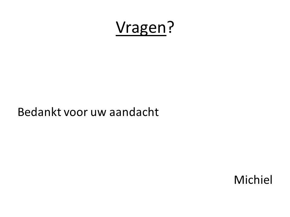 Vragen? Bedankt voor uw aandacht Michiel
