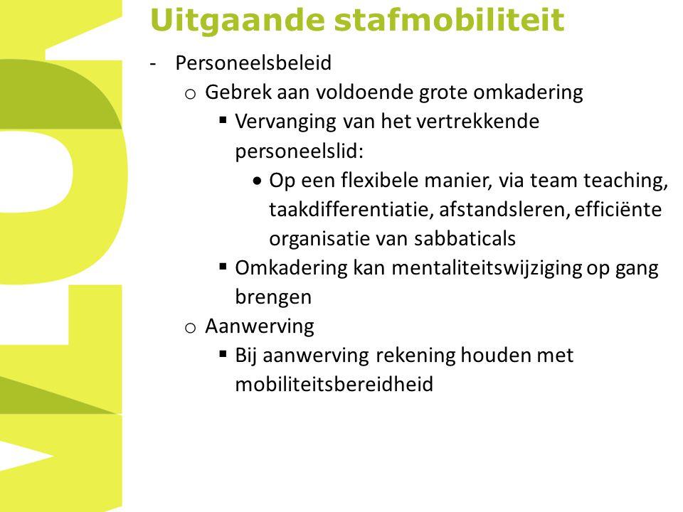 Uitgaande stafmobiliteit -Personeelsbeleid o Gebrek aan voldoende grote omkadering  Vervanging van het vertrekkende personeelslid:  Op een flexibele