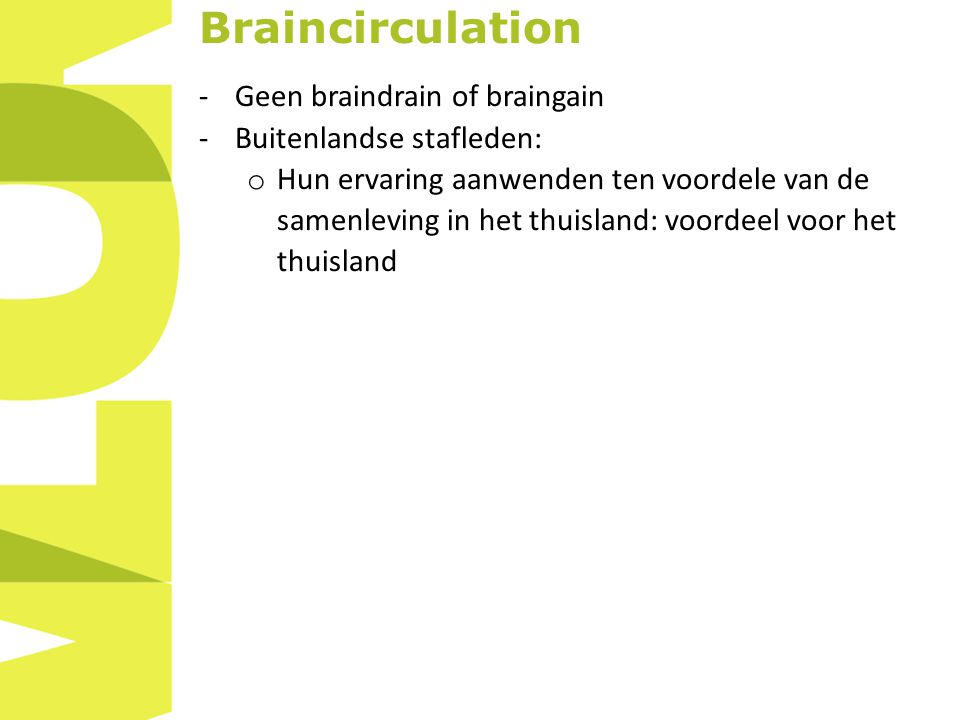 Braincirculation -Geen braindrain of braingain -Buitenlandse stafleden: o Hun ervaring aanwenden ten voordele van de samenleving in het thuisland: voordeel voor het thuisland