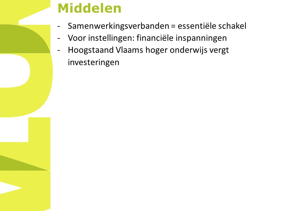 Middelen -Samenwerkingsverbanden = essentiële schakel -Voor instellingen: financiële inspanningen -Hoogstaand Vlaams hoger onderwijs vergt investeringen
