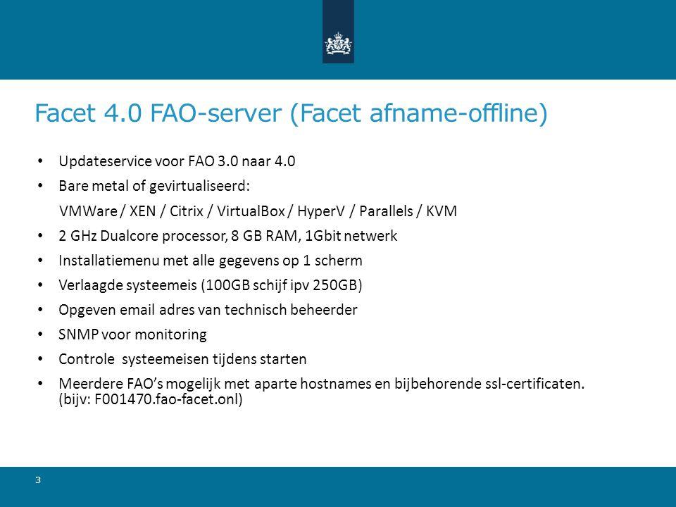 Facet 4.0 FAO-server (Facet afname-offline) Updateservice voor FAO 3.0 naar 4.0 Bare metal of gevirtualiseerd: VMWare / XEN / Citrix / VirtualBox / Hy
