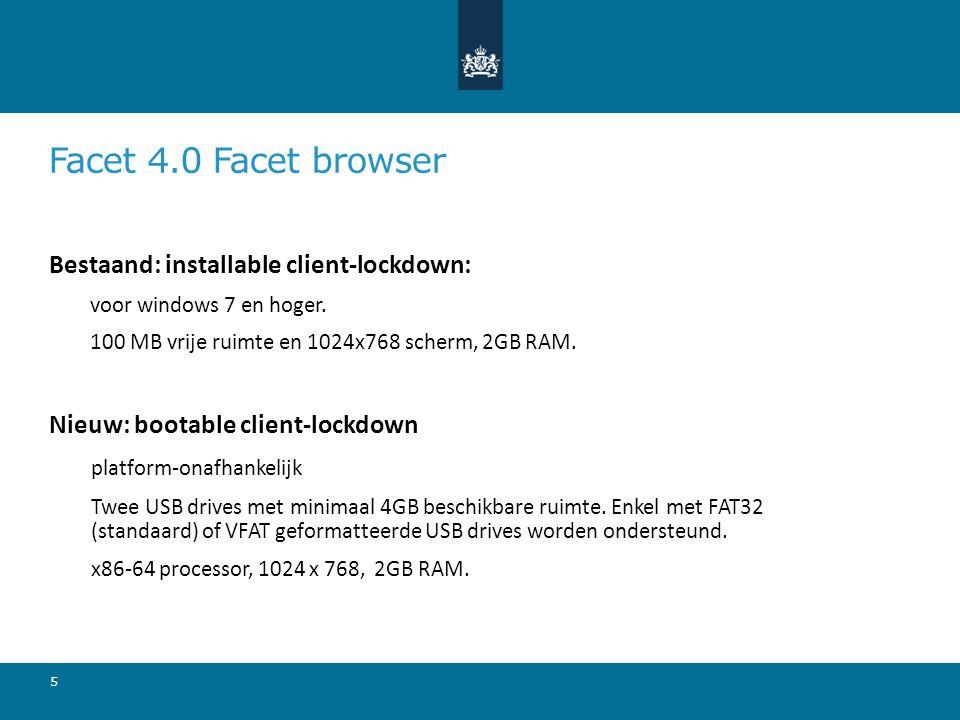 Facet 4.0 Facet browser Bestaand: installable client-lockdown: voor windows 7 en hoger. 100 MB vrije ruimte en 1024x768 scherm, 2GB RAM. Nieuw: bootab