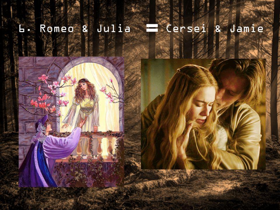 6. Romeo & Julia Cersei & Jamie