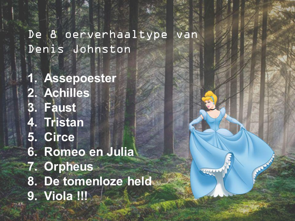 De 8 oerverhaaltype van Denis Johnston 1.Assepoester 2.Achilles 3.Faust 4.Tristan 5.Circe 6.Romeo en Julia 7.Orpheus 8.De tomenloze held 9.Viola !!!