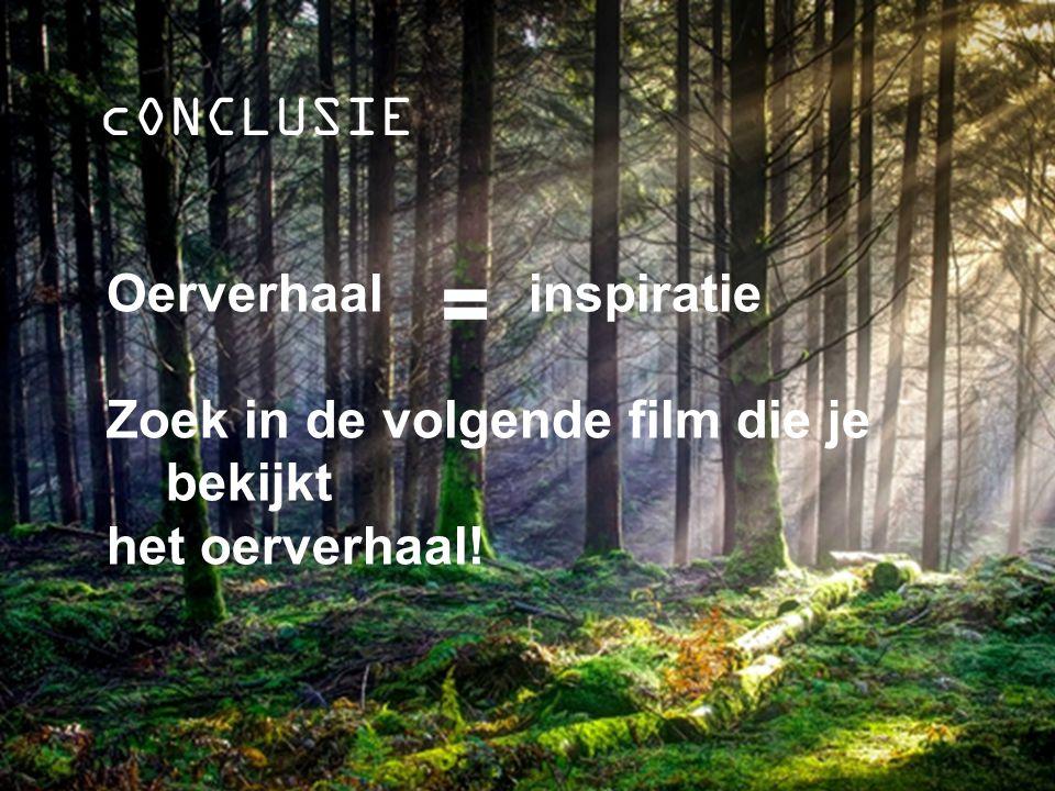 cONCLUSIE Oerverhaal inspiratie Zoek in de volgende film die je bekijkt het oerverhaal!