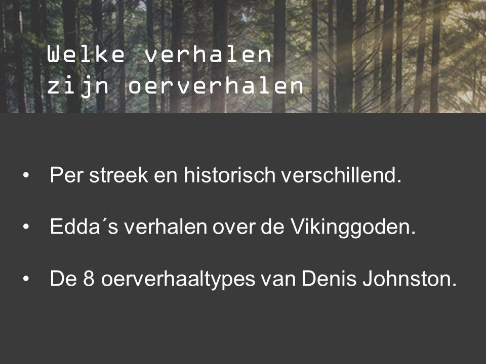 Welke verhalen zijn oerverhalen Per streek en historisch verschillend. Edda´s verhalen over de Vikinggoden. De 8 oerverhaaltypes van Denis Johnston.