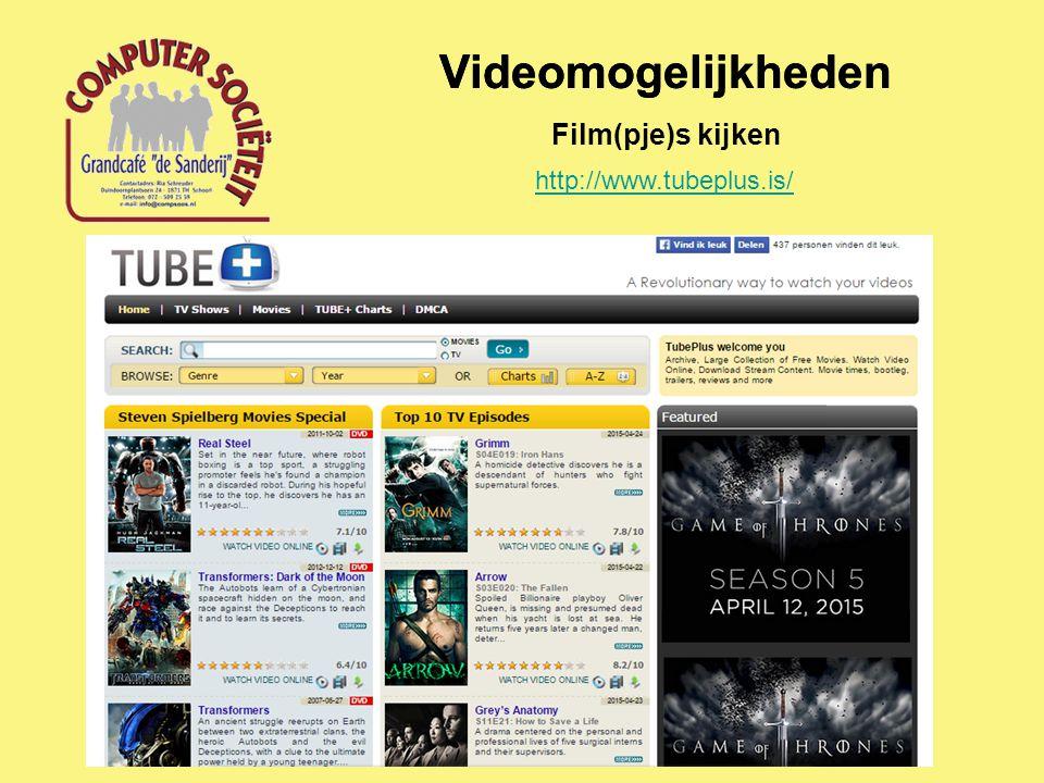 Videomogelijkheden Film(pje)s kijken http://www.tubeplus.is/