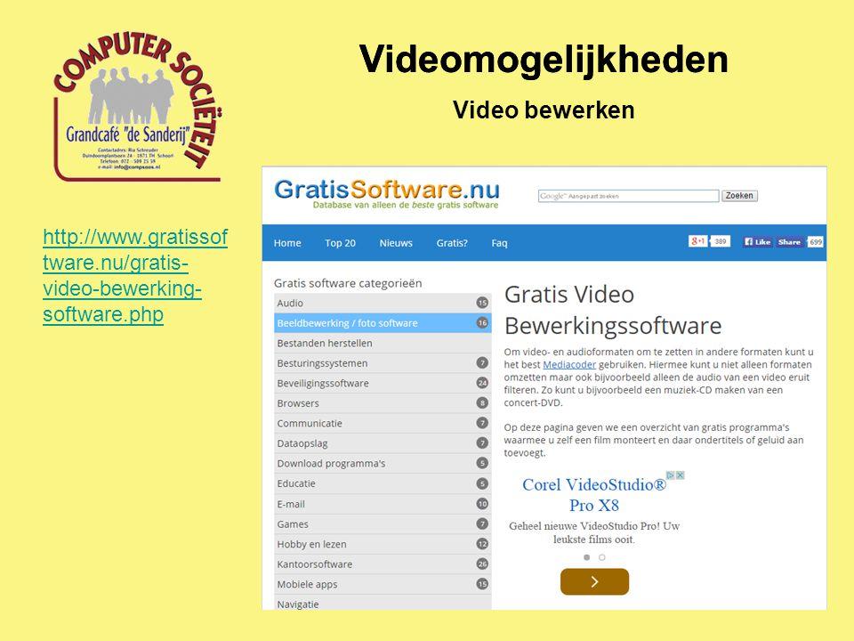 Videomogelijkheden Video bewerken http://www.gratissof tware.nu/gratis- video-bewerking- software.php