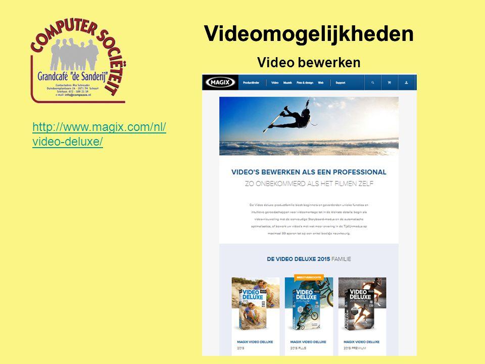 Videomogelijkheden Video bewerken http://www.magix.com/nl/ video-deluxe/