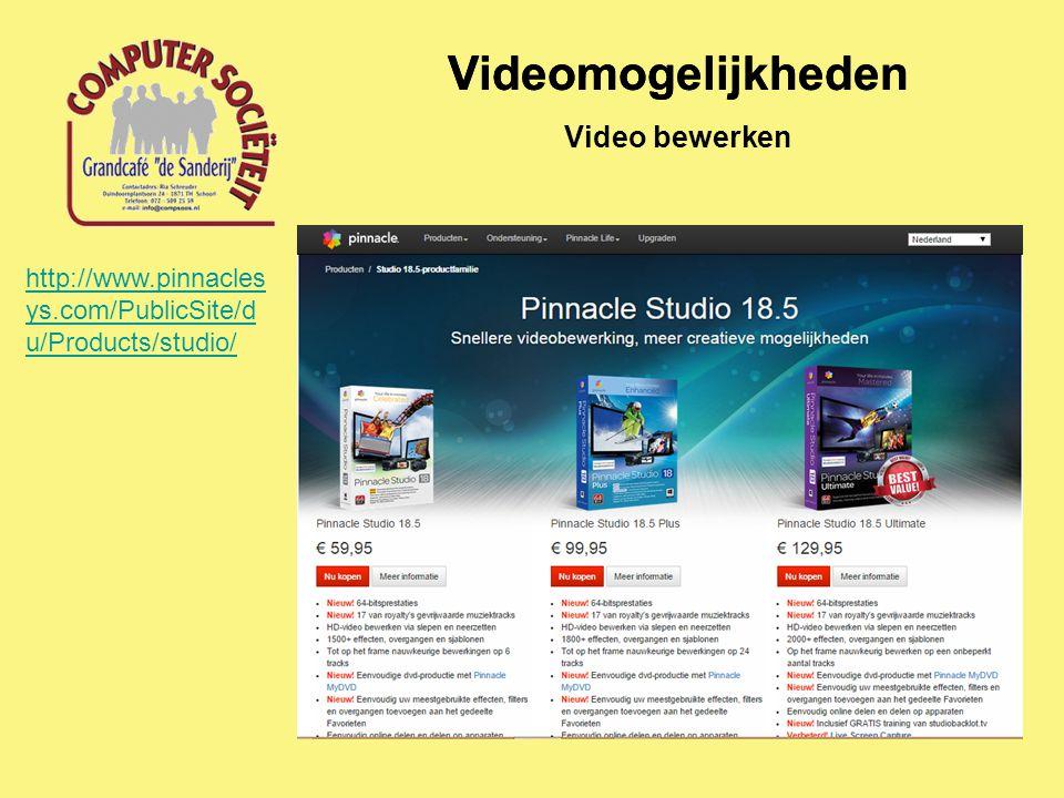 Videomogelijkheden Video bewerken http://www.pinnacles ys.com/PublicSite/d u/Products/studio/