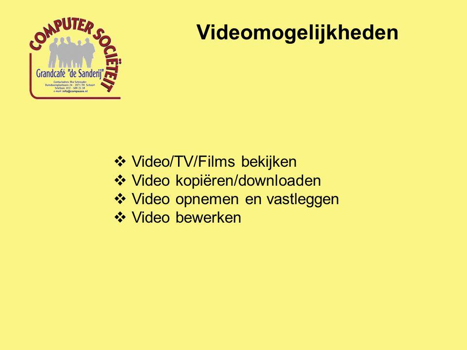 Videomogelijkheden  Video/TV/Films bekijken  Video kopiëren/downloaden  Video opnemen en vastleggen  Video bewerken