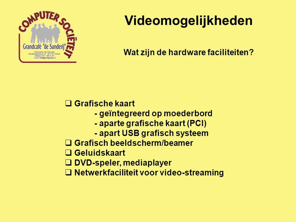 Videomogelijkheden Wat zijn de hardware faciliteiten.