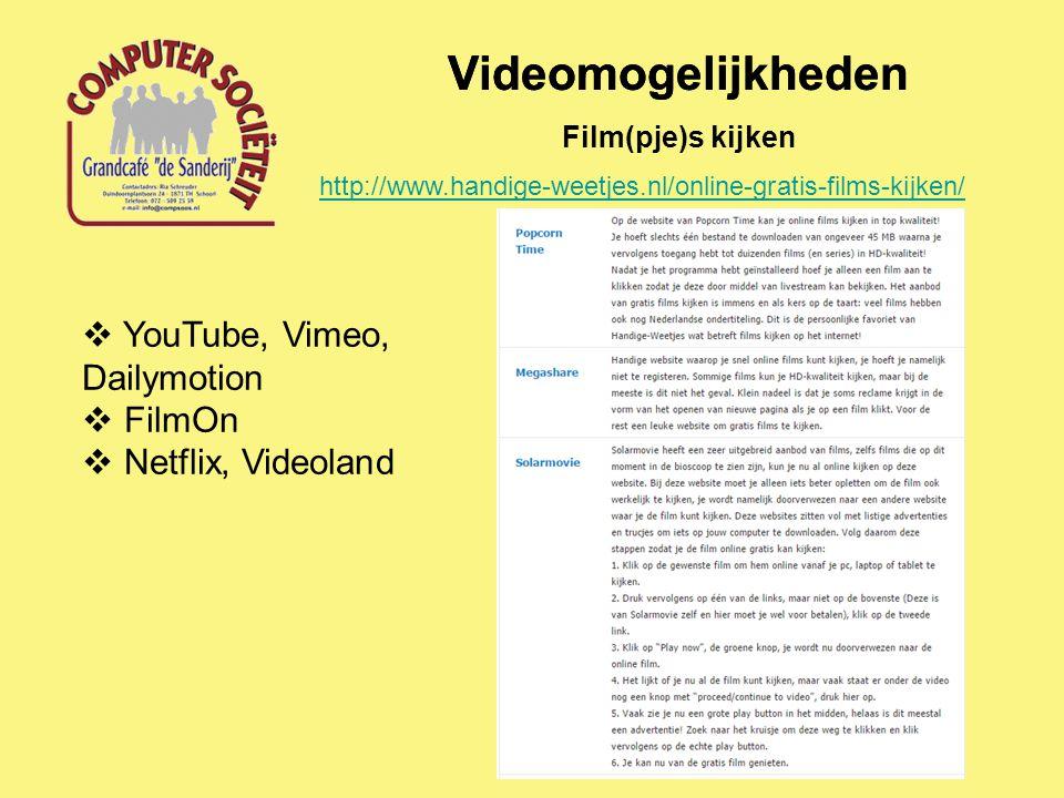 Videomogelijkheden Film(pje)s kijken  YouTube, Vimeo, Dailymotion  FilmOn  Netflix, Videoland http://www.handige-weetjes.nl/online-gratis-films-kijken/