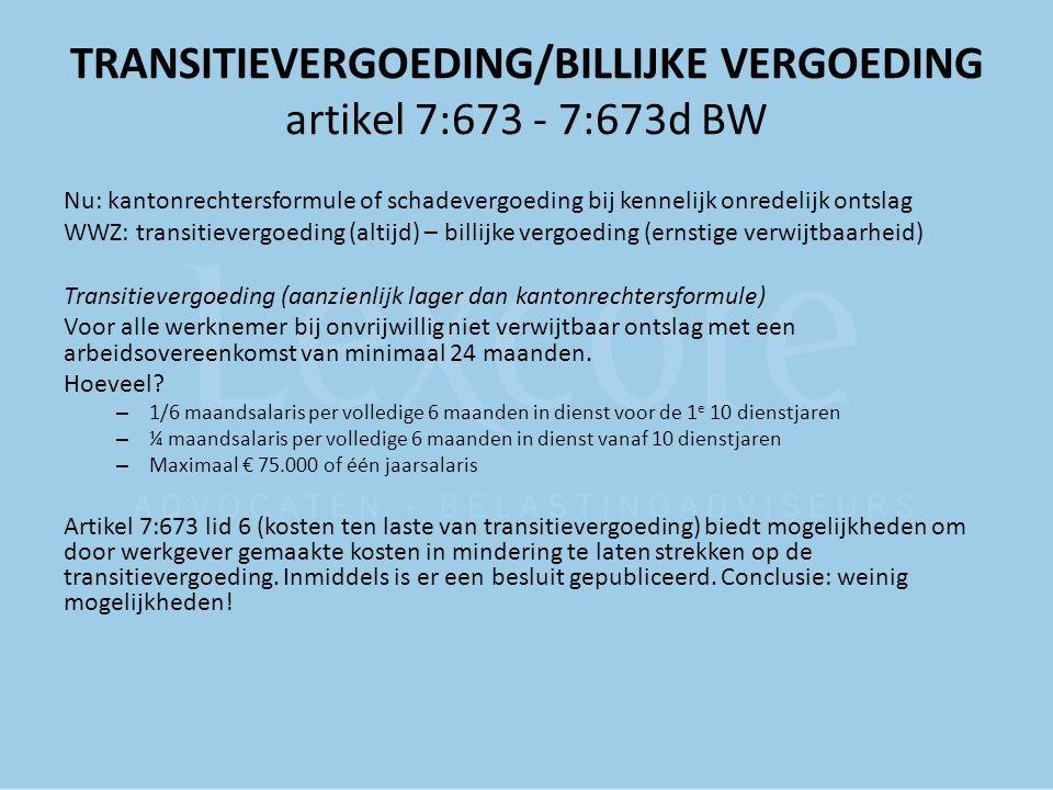 TRANSITIEVERGOEDING/BILLIJKE VERGOEDING artikel 7:673 - 7:673d BW Nu: kantonrechtersformule of schadevergoeding bij kennelijk onredelijk ontslag WWZ: