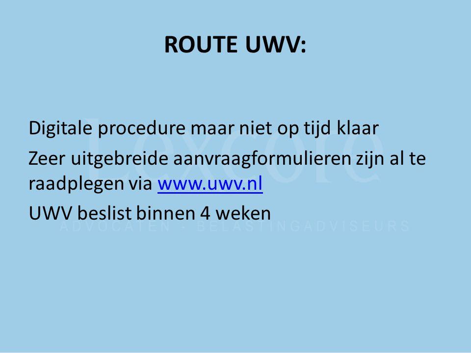 ROUTE UWV: Digitale procedure maar niet op tijd klaar Zeer uitgebreide aanvraagformulieren zijn al te raadplegen via www.uwv.nlwww.uwv.nl UWV beslist